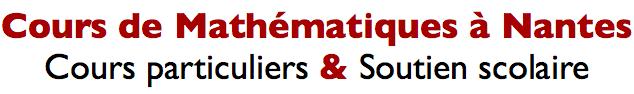 Cours de Mathématiques à Nantes:  Cours particuliers & Soutien scolaire